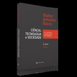 Ciência, tecnologia e sociedade e o contexto da educação tecnológica ED. 6