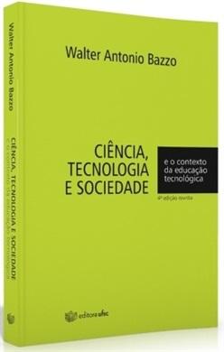 CIÊNCIA, TECNOLOGIA E SOCIEDADE: E O CONTEXTO DA EDUCAÇÃO TECNOLÓGICA ED. 4 (edição esgotada)