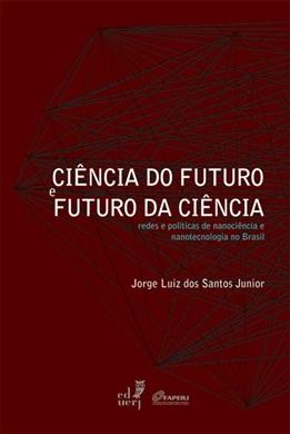 Ciência do futuro e futuro da ciência: redes e políticas de nanociência e nanotecnologia no Brasil