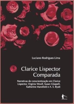 Clarice Lispector comparada: narrativas de conscientização em Clarice Lispector, Virgínia Woolf, Susan Glaspell, Katherine Mansfild e A. S. Byatt