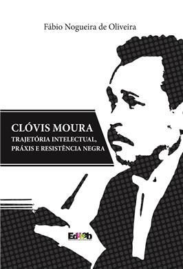CLÓVIS MOURA - Trajetória intelectual, práxis e resistência negra