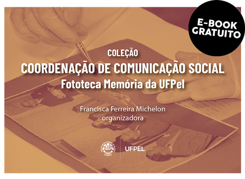 Coleção Coordenação de Comunicação Social Fototeca Memória da UFPel (e-book)