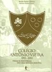 Colégio Antônio Vieira - 1911 -2011: vidas e histórias de uma missão jesuíta