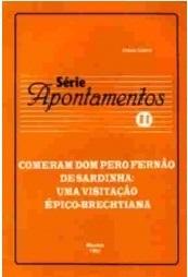 Comeram Dom Pero Fernão de Sardinha: Uma Visitação Épico-Brechtiana (Série Apontamentos nº 11)