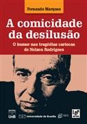 COMICIDADE DA DESILUSÃO, A - Humor nas tragédias cariocas de Nelson Rodrigues