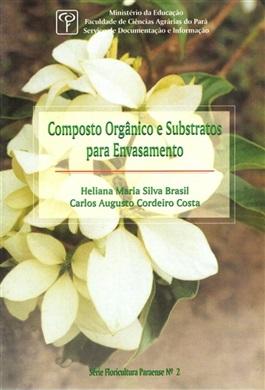 COMPOSTO ORGÂNICO E SUBSTRATOS PARA ENVASAMENTO (Série Floricultura Paraense)