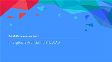 Conheça a Inteligência Artificial embarcada no BricsCAD