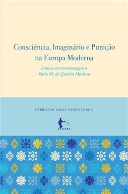 Consciência, imaginário e punição na Europa Moderna: ensaios em homenagem a Katia M. de Queirós Mattoso