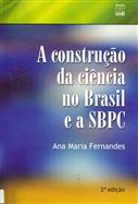 CONSTRUÇÃO DA CIÊNCIA NO BRASIL E A SBPC, A