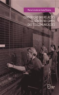 CONSTRUÇÃO DAS RELAÇÕES DE GÊNERO NO CAMPO DAS TELECOMUNICAÇÕES