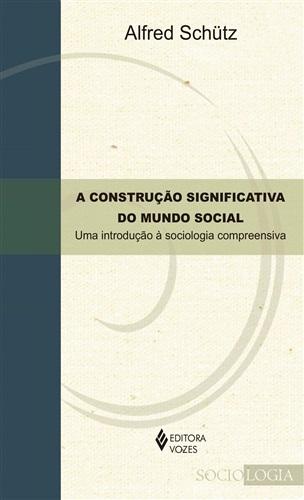 Construção significativa do mundo social: uma introdução à sociologia compreensiva, A