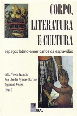 Corpo, literatura e cultura: espaços latino-americanos da escravidão