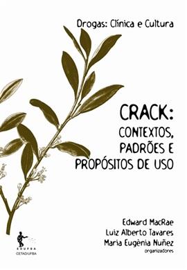 Crack: contextos, padrões e propósitos de uso (Coleção Drogas: Clínica e Cultura)