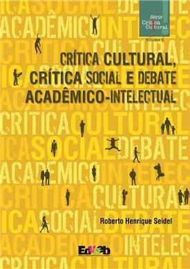 CRÍTICA CULTURAL crítica social e debate acadêmico - intelectual