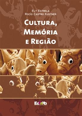 CULTURA, MEMÓRIA E REGIÃO
