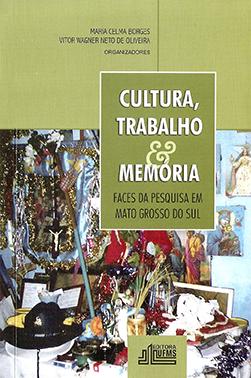 Cultura, Trabalho e Memória: Faces da Pesquisa em Mato Grosso do Sul