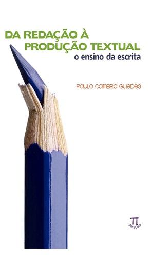 Da Redação à Produção Textual: O Ensino da Escrita