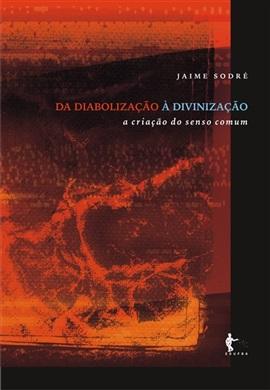Da diabolização à divinização: a criação do senso comum
