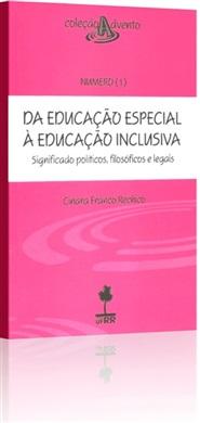 DA EDUCAÇÃO ESPECIAL À EDUCAÇÃO INCLUSIVA Significado políticos,filosóficos e legais