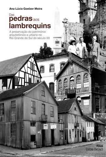 Das pedras aos lambrequins - A preservação do patrimônio arquitetônico e urbano no RS do século XX