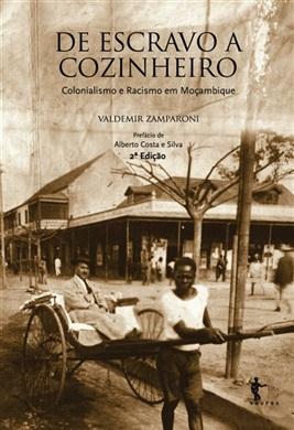 De escravo a cozinheiro: colonialismo e racismo em Moçambique (2ª edição)