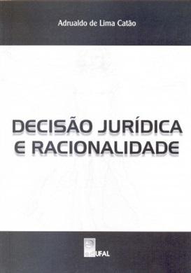 Decisão Jurídica e Racionalidade