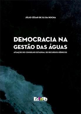 DEMOCRACIA NA GESTÃO DAS ÁGUAS atuação do conselho estadual de recursos hídricos