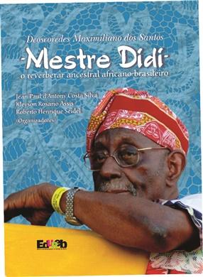 DEOSCOREDES MAXIMILIANO DOS SANTOS - MESTRE DIDI: o reverberar ancestral africano-brasileiro