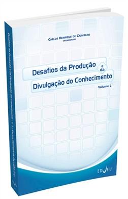 DESAFIOS DA PRODUÇÃO E DA DIVULGAÇÃO DO CONHECIMENTO V. 2