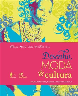 Desenho, moda e cultura (Coleção Desenho, Cultura e Interatividade v.1)