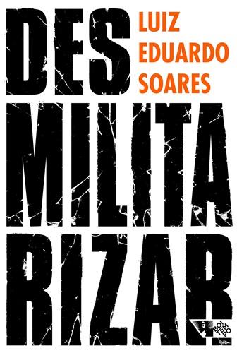 Desmilitarizar: Segurança pública e direitos humanos