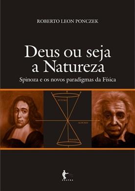 Deus, ou seja, a natureza: Spinoza e os novos paradigmas da física