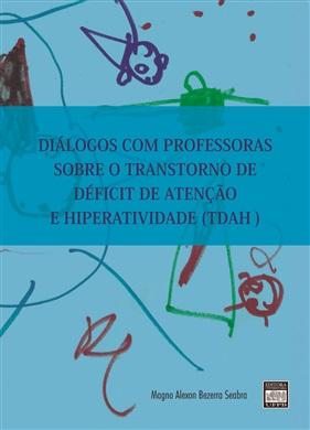 DIÁLOGOS COM PROFESSORAS SOBRE O TRANSTORNO DE DÉFICIT DE ATENÇÃO E HIPERATIVIDADE (TDAH)