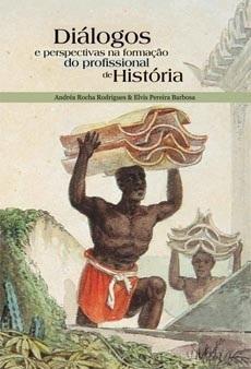 Diálogos e perspectivas na formação do profissional de história