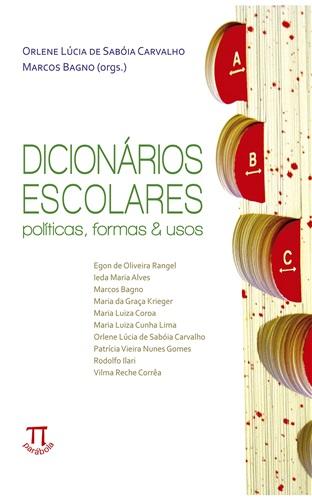 Dicionários Escolares: Políticas, Formas & Usos- Volume I