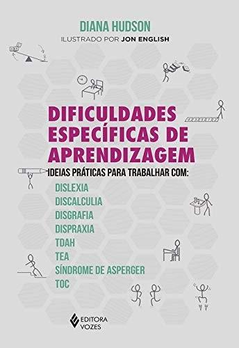 Dificuldades específicas de aprendizagem: Ideias práticas para trabalhar com: dislexia, discalculia, disgrafia, dispraxia, Tdah, TEA, Síndrome de Asperger e TOC