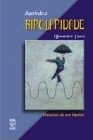 DIGERINDO A BIPOLARIDADE: HISTÓRIAS DE UM BIPOLAR (edição esgotada)