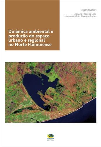 Dinâmica ambiental e produção do espaço urbano e regional no Norte Fluminense