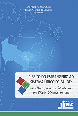Direito do Estrangeiro ao Sistema Único de Saúde: Um Olhar Para as Fronteiras do Mato Grosso do Sul