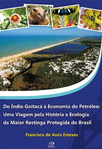 Do Índio Goitacá à Economia do Petróleo: Uma Viagem pela História e Ecologia da Maior Restinga Protegida do Brasil