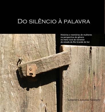 DO SILÊNCIO À PALAVRA: histórias e memórias de mulheres na perspectiva de gênero no meio rural do noroeste do estado do Rio Grande do Sul