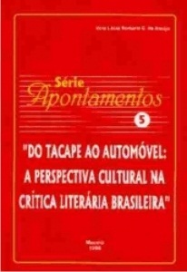 Do tacape ao automóvel: a perspectiva cultural na crítica literária brasileira (Série Apontamentos nº 5)