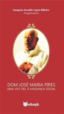 DOM JOSÉ MARIA PIRES - UMA VOZ FIEL À MUDANÇA SOCIAL