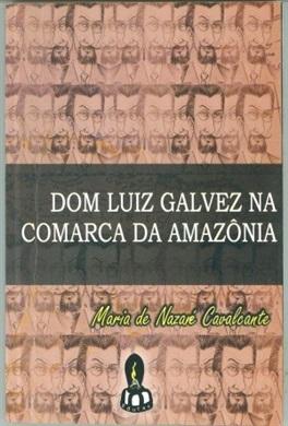 Dom Luiz Galvez na Comarca da Amazônia