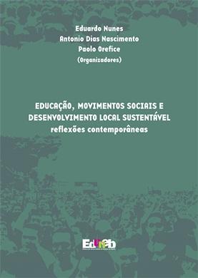 EDUCAÇÃO, MOVIMENTOS SOCIAIS E DESENVOLVIMENTO LOCAL SUSTENTÁVEL reflexões contemporâneas
