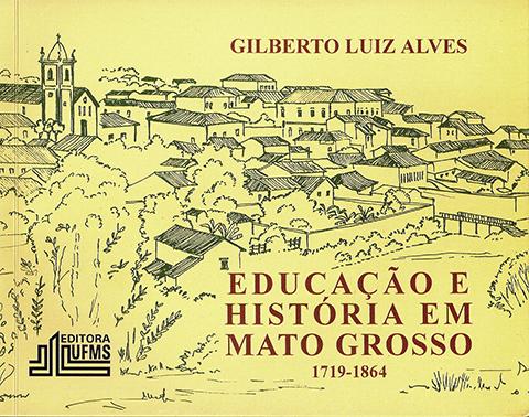 Educação e história em Mato Grosso: 1719 – 1864- 3. edição