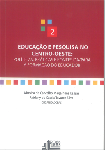 Educação e Pesquisa no Centro-Oeste: Políticas, Práticas e Fontes da/para a Formação do Educador – 2