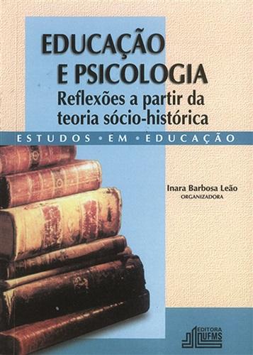Educação e Psicologia – Reflexões a Partir da Teoria Sócio–Histórica