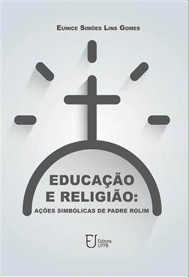 EDUCAÇÃO E RELIGIÃO Ações simbólicas de Padre Rolim