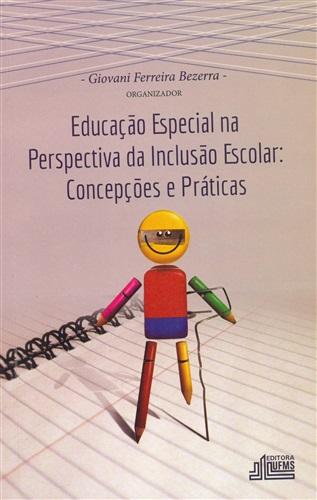 Educação Especial na Perspectiva da Inclusão Escolar: Concepções e Práticas